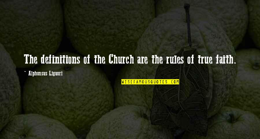 Cracked Pots Quotes By Alphonsus Liguori: The definitions of the Church are the rules