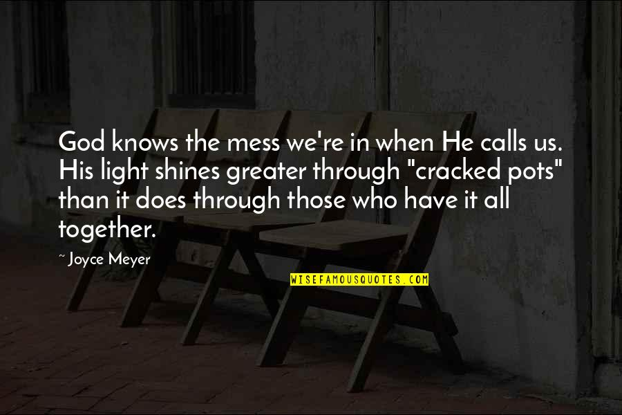 Cracked Pots Quotes By Joyce Meyer: God knows the mess we're in when He