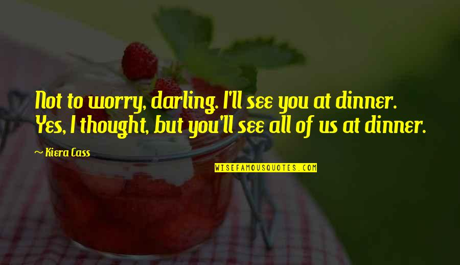 Cracked Pots Quotes By Kiera Cass: Not to worry, darling. I'll see you at