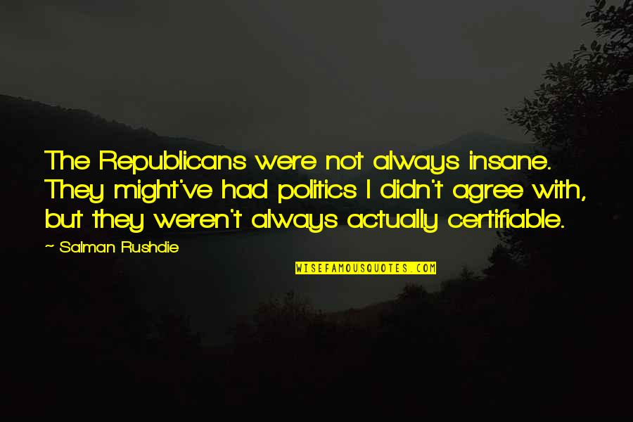 Cracked Pots Quotes By Salman Rushdie: The Republicans were not always insane. They might've