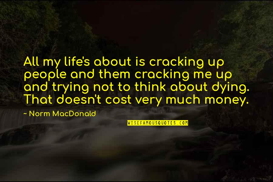 Cracking Me Up Quotes By Norm MacDonald: All my life's about is cracking up people