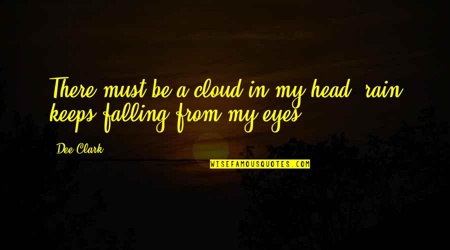 Cradleyou Quotes By Dee Clark: There must be a cloud in my head,