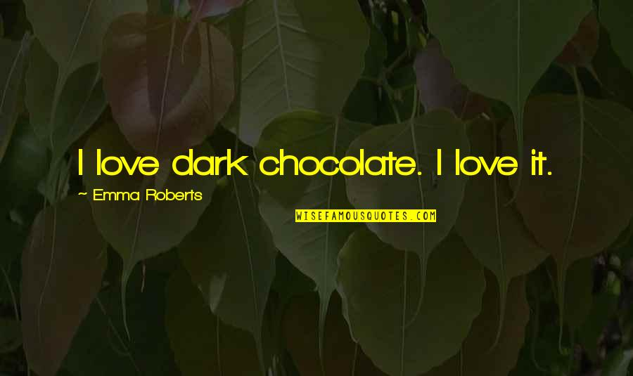 Cradleyou Quotes By Emma Roberts: I love dark chocolate. I love it.