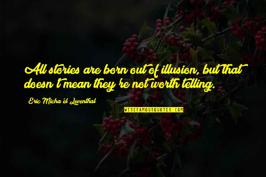 Cradleyou Quotes By Eric Micha'el Leventhal: All stories are born out of illusion, but