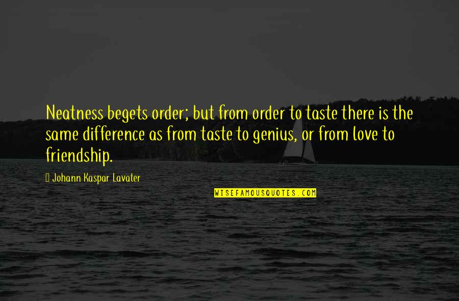 Cradleyou Quotes By Johann Kaspar Lavater: Neatness begets order; but from order to taste