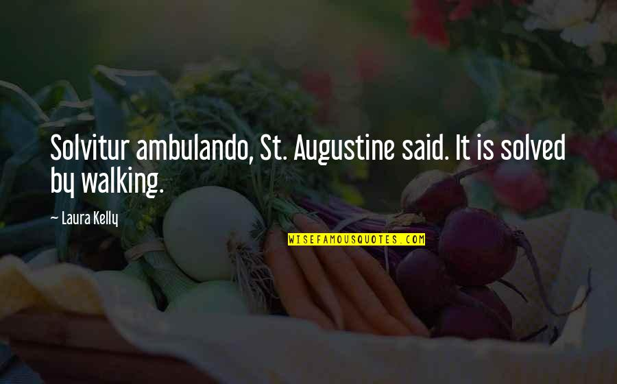 Cradleyou Quotes By Laura Kelly: Solvitur ambulando, St. Augustine said. It is solved
