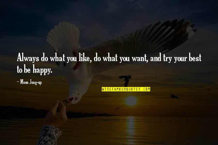 Cradleyou Quotes By Moon Jong-up: Always do what you like, do what you