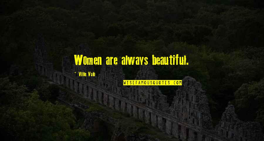 Cradleyou Quotes By Ville Valo: Women are always beautiful.