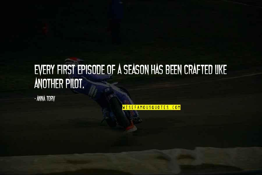 Crafted Quotes By Anna Torv: Every first episode of a season has been