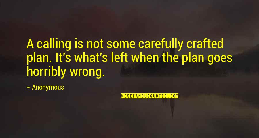 Crafted Quotes By Anonymous: A calling is not some carefully crafted plan.