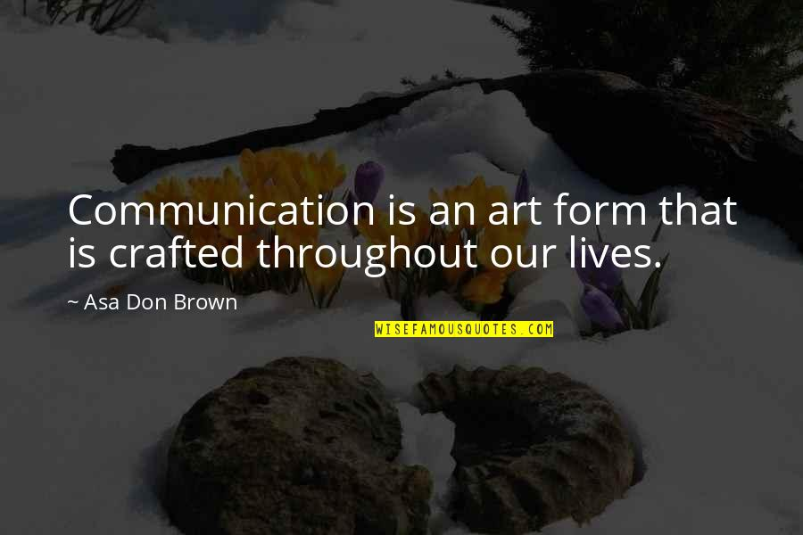 Crafted Quotes By Asa Don Brown: Communication is an art form that is crafted
