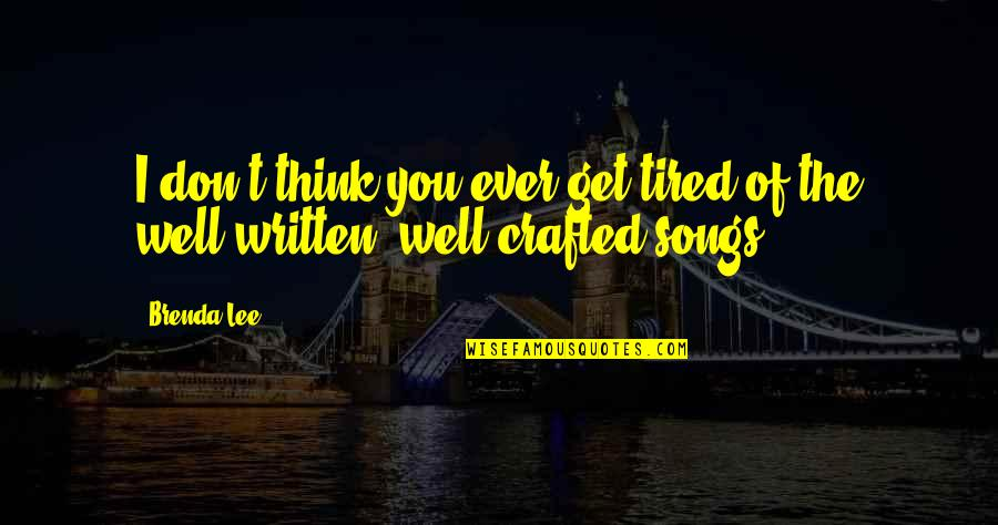 Crafted Quotes By Brenda Lee: I don't think you ever get tired of