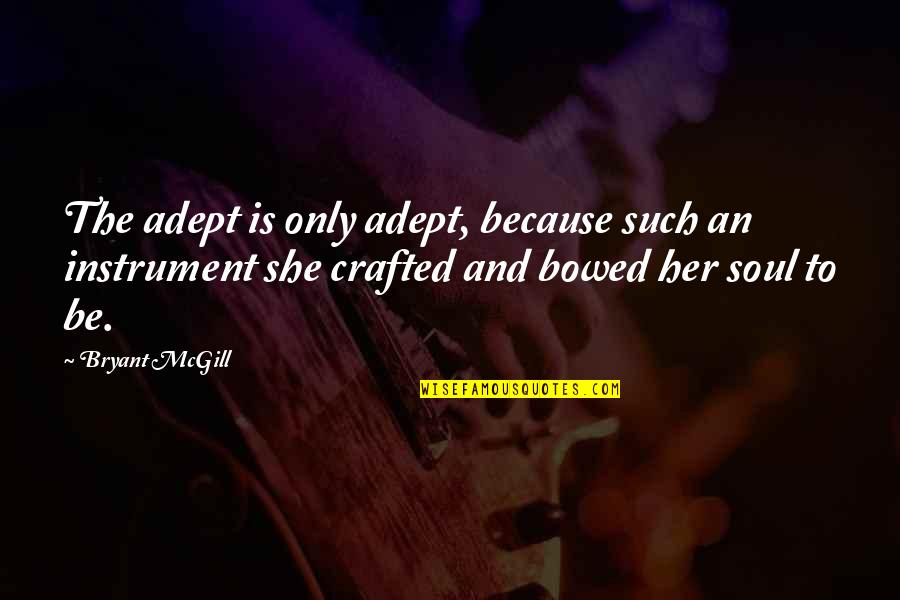 Crafted Quotes By Bryant McGill: The adept is only adept, because such an