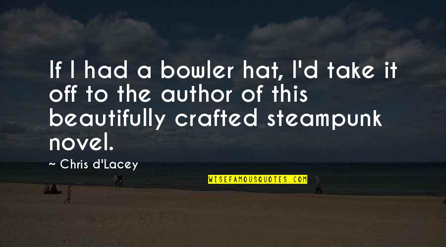 Crafted Quotes By Chris D'Lacey: If I had a bowler hat, I'd take