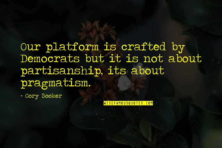 Crafted Quotes By Cory Booker: Our platform is crafted by Democrats but it