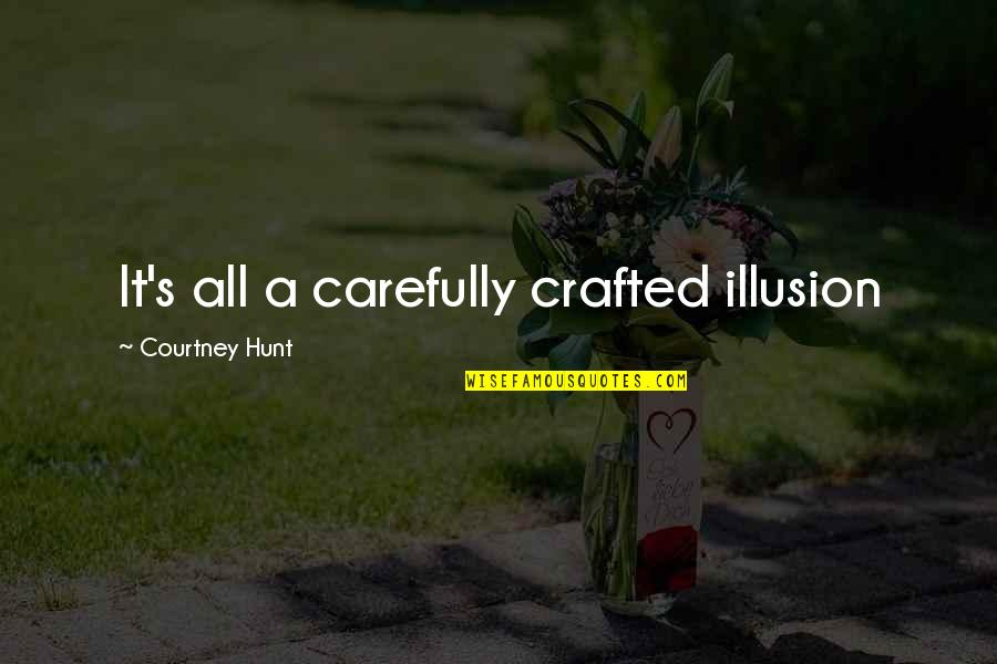Crafted Quotes By Courtney Hunt: It's all a carefully crafted illusion