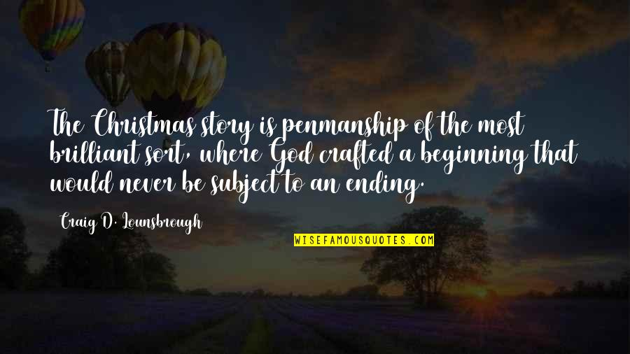 Crafted Quotes By Craig D. Lounsbrough: The Christmas story is penmanship of the most