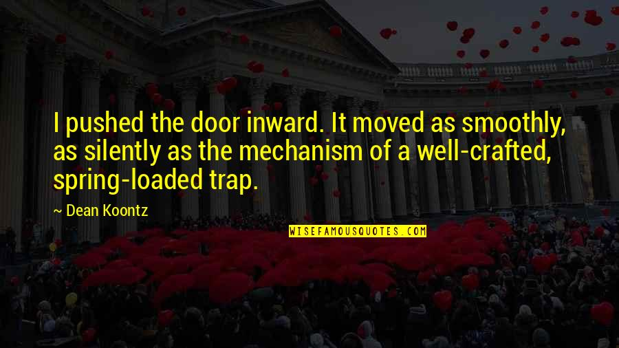 Crafted Quotes By Dean Koontz: I pushed the door inward. It moved as