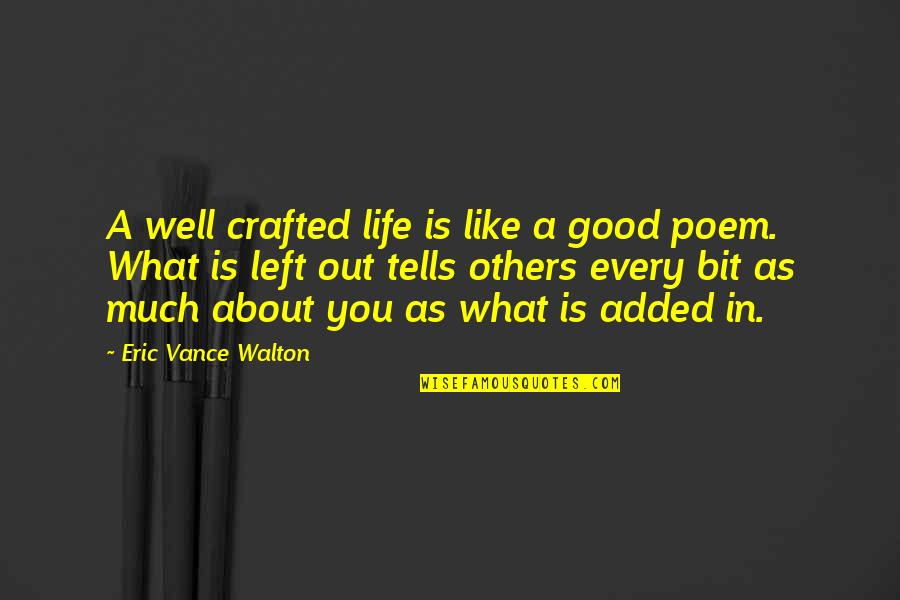 Crafted Quotes By Eric Vance Walton: A well crafted life is like a good