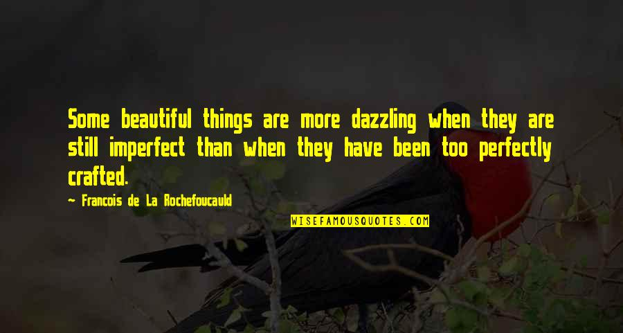 Crafted Quotes By Francois De La Rochefoucauld: Some beautiful things are more dazzling when they