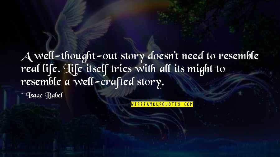 Crafted Quotes By Isaac Babel: A well-thought-out story doesn't need to resemble real