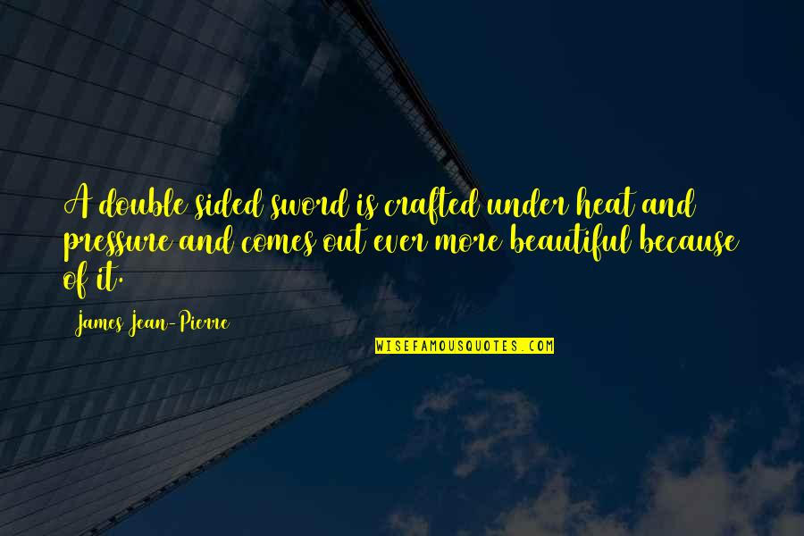 Crafted Quotes By James Jean-Pierre: A double sided sword is crafted under heat