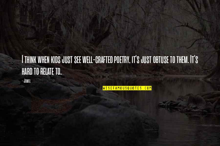Crafted Quotes By Jewel: I think when kids just see well-crafted poetry,