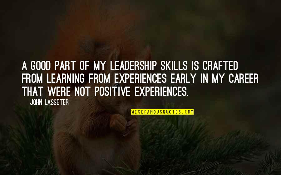 Crafted Quotes By John Lasseter: A good part of my leadership skills is