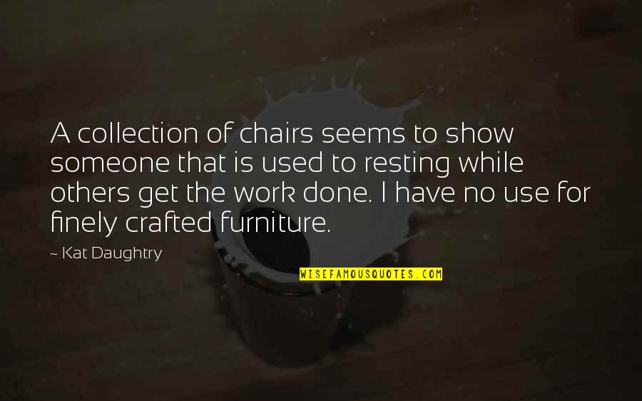 Crafted Quotes By Kat Daughtry: A collection of chairs seems to show someone