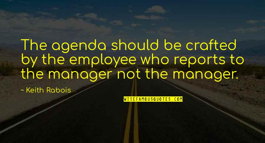 Crafted Quotes By Keith Rabois: The agenda should be crafted by the employee