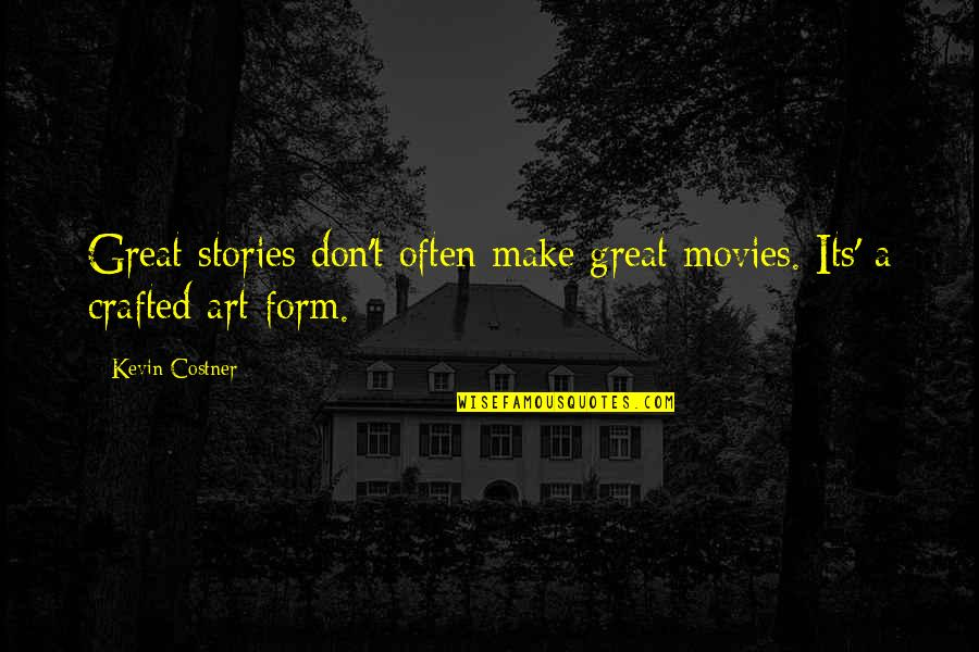 Crafted Quotes By Kevin Costner: Great stories don't often make great movies. Its'