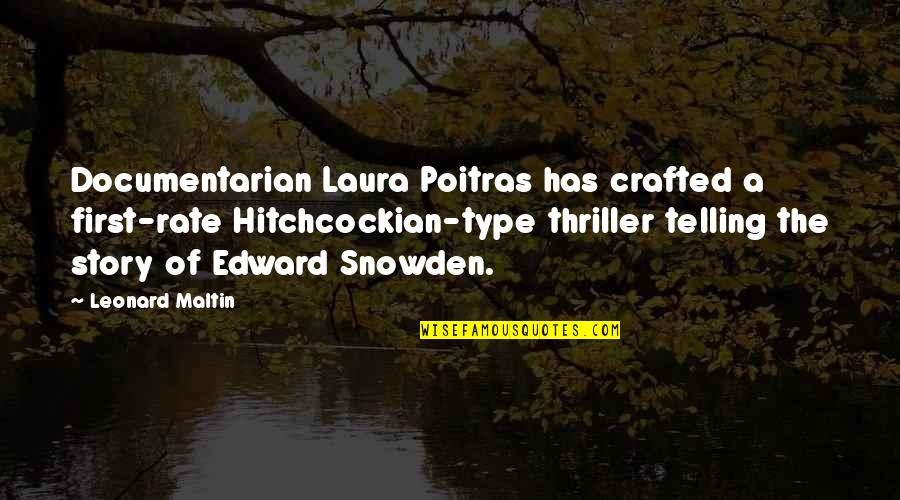 Crafted Quotes By Leonard Maltin: Documentarian Laura Poitras has crafted a first-rate Hitchcockian-type