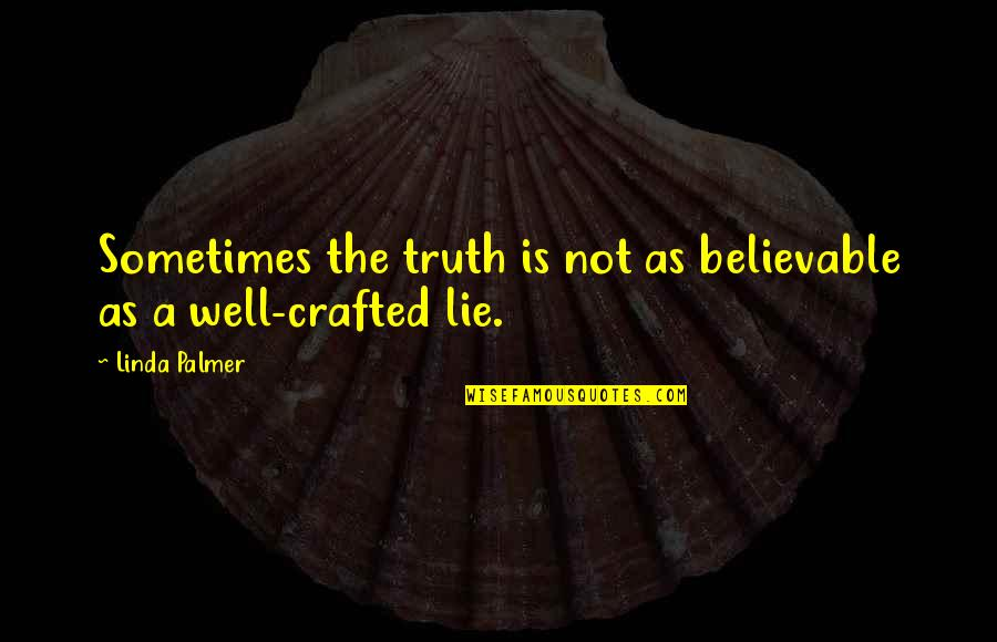 Crafted Quotes By Linda Palmer: Sometimes the truth is not as believable as