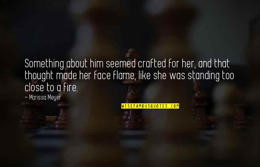 Crafted Quotes By Marissa Meyer: Something about him seemed crafted for her, and