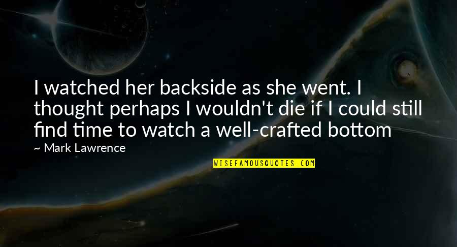 Crafted Quotes By Mark Lawrence: I watched her backside as she went. I
