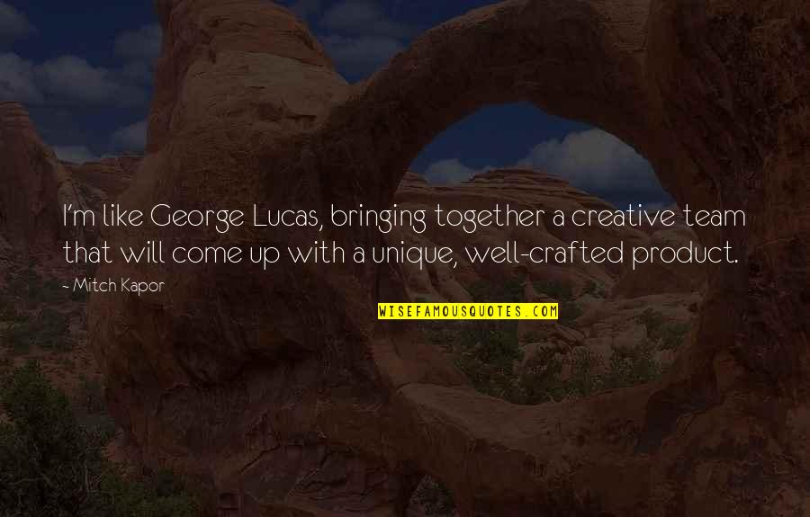 Crafted Quotes By Mitch Kapor: I'm like George Lucas, bringing together a creative