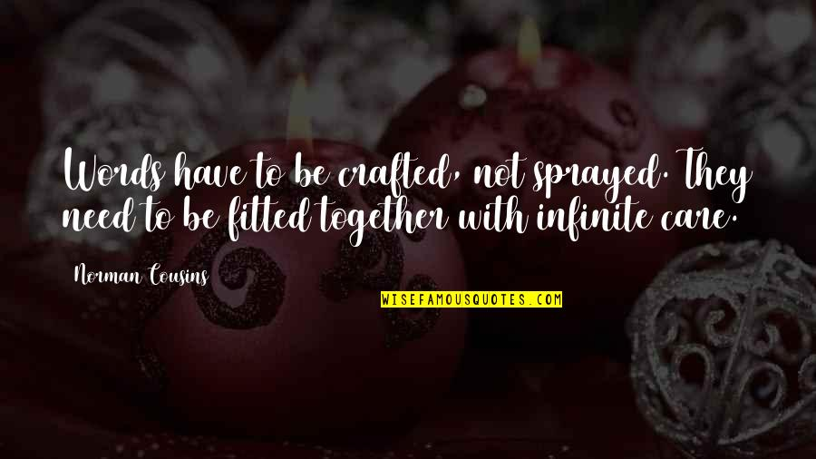 Crafted Quotes By Norman Cousins: Words have to be crafted, not sprayed. They