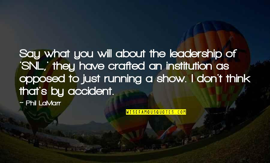 Crafted Quotes By Phil LaMarr: Say what you will about the leadership of