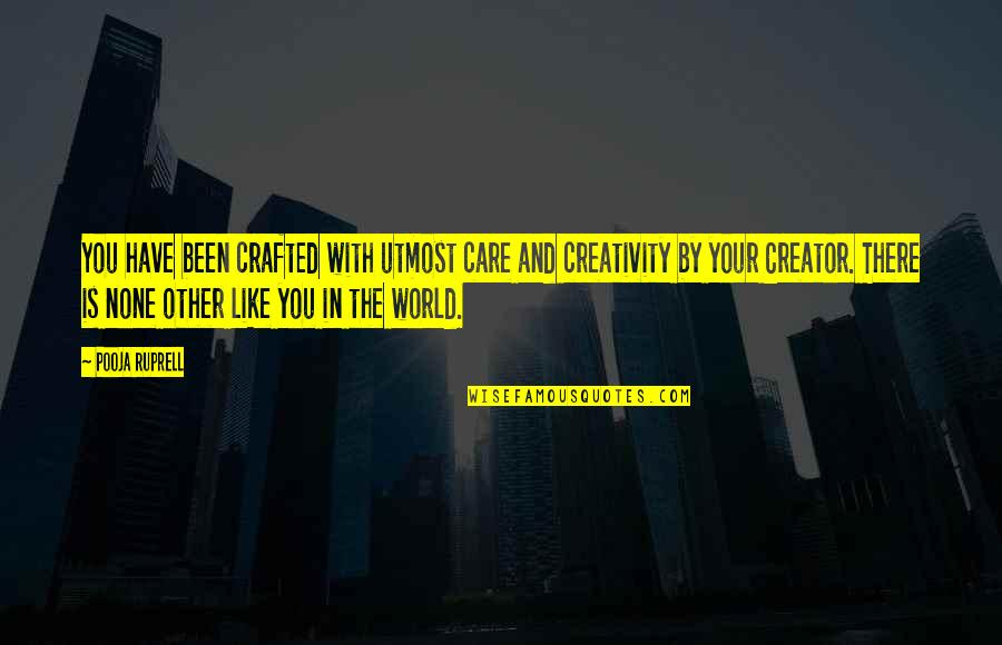 Crafted Quotes By Pooja Ruprell: You have been crafted with utmost care and