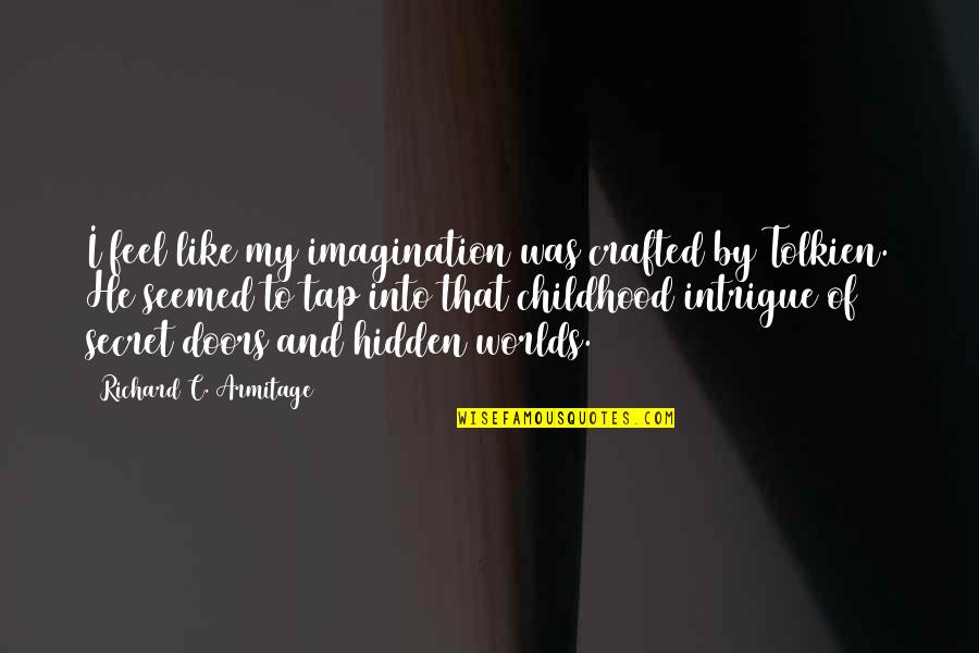 Crafted Quotes By Richard C. Armitage: I feel like my imagination was crafted by
