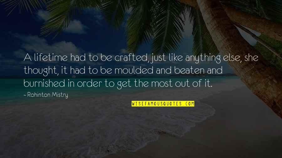 Crafted Quotes By Rohinton Mistry: A lifetime had to be crafted, just like