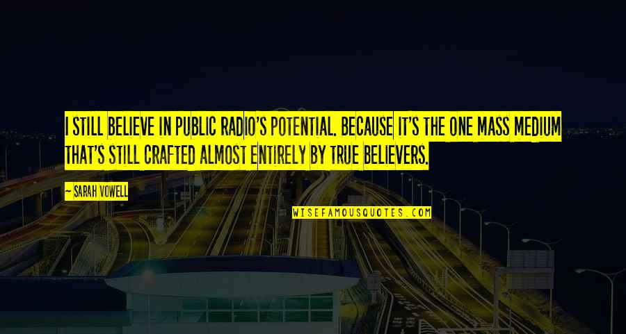 Crafted Quotes By Sarah Vowell: I still believe in public radio's potential. Because