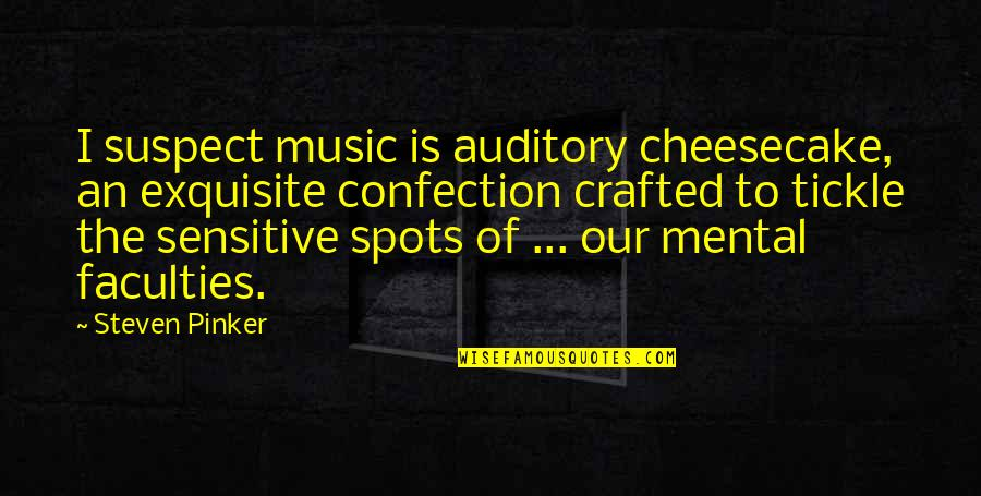 Crafted Quotes By Steven Pinker: I suspect music is auditory cheesecake, an exquisite