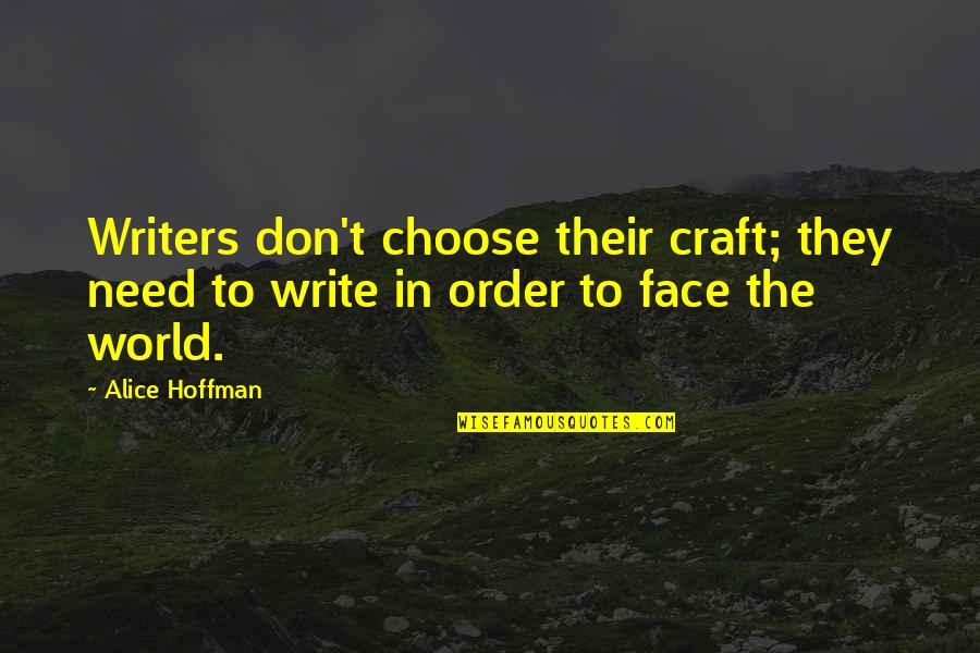 Craft'll Quotes By Alice Hoffman: Writers don't choose their craft; they need to