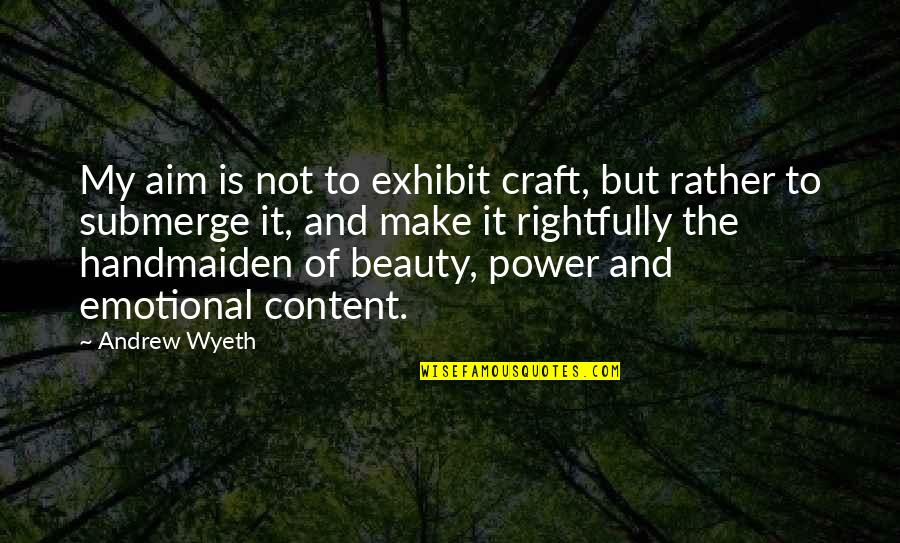 Craft'll Quotes By Andrew Wyeth: My aim is not to exhibit craft, but