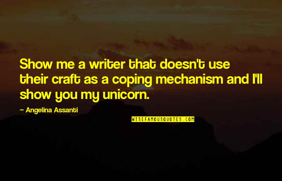 Craft'll Quotes By Angelina Assanti: Show me a writer that doesn't use their