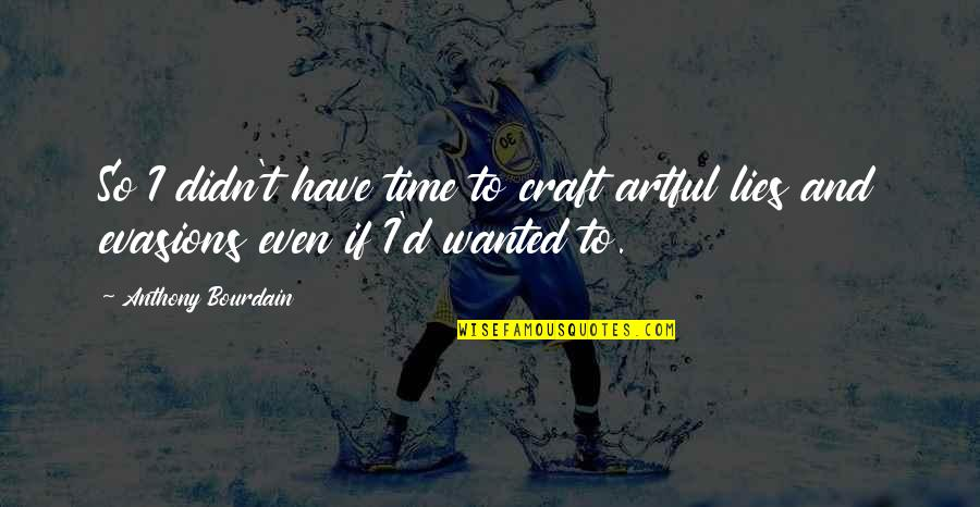 Craft'll Quotes By Anthony Bourdain: So I didn't have time to craft artful