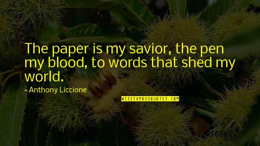 Craft'll Quotes By Anthony Liccione: The paper is my savior, the pen my