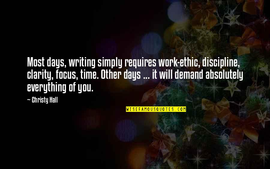 Craft'll Quotes By Christy Hall: Most days, writing simply requires work-ethic, discipline, clarity,