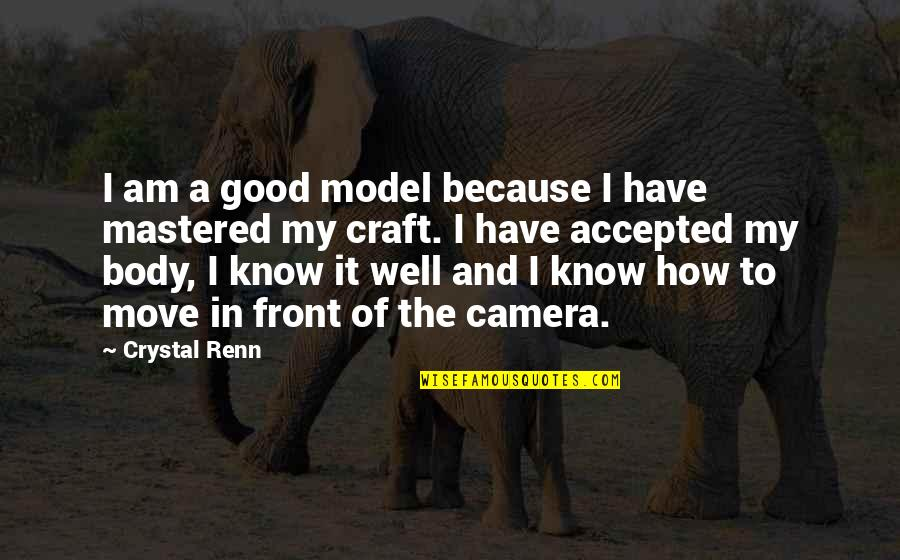 Craft'll Quotes By Crystal Renn: I am a good model because I have